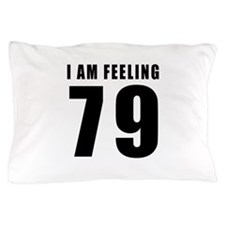 I am feeling 79 Pillow Case