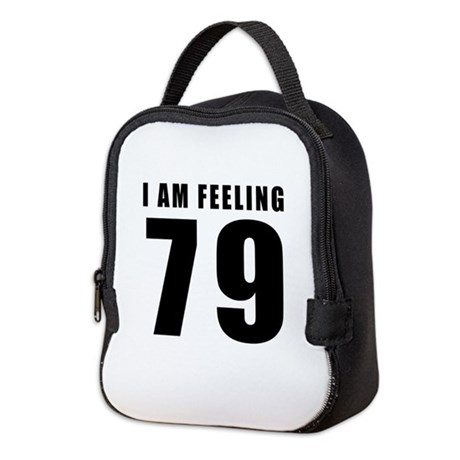 I am feeling 79 Neoprene Lunch Bag