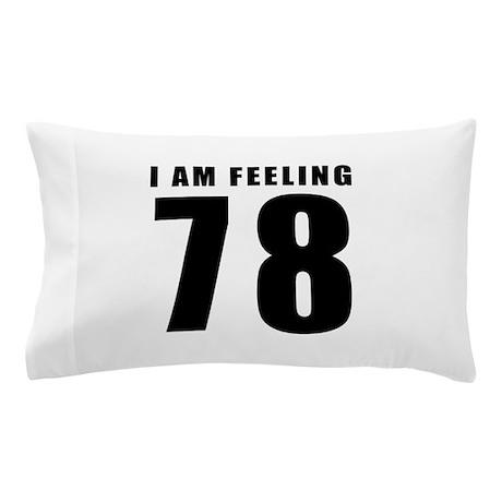 I am feeling 78 Pillow Case