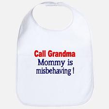 Call Grandma. Mommy is misbehaving. Bib