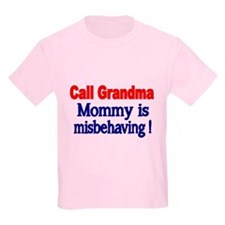 Call Grandma. Mommy Is Misbehaving. T-Shirt