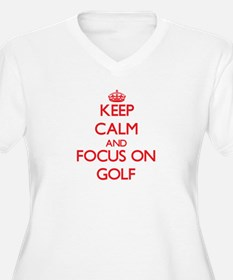 Keep calm and focus on Golf Plus Size T-Shirt