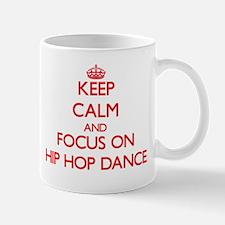 Keep calm and focus on Hip Hop Dance Mugs