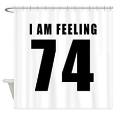 I am feeling 74 Shower Curtain