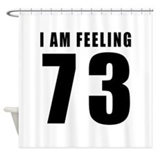 I am feeling 73 Shower Curtain