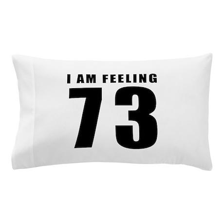 I am feeling 73 Pillow Case