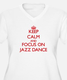 Keep calm and focus on Jazz Dance Plus Size T-Shir