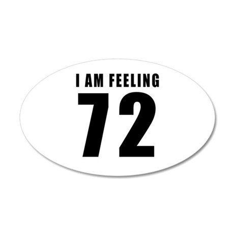 I am feeling 72 20x12 Oval Wall Decal
