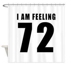 I am feeling 72 Shower Curtain
