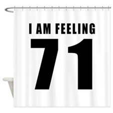 I am feeling 71 Shower Curtain