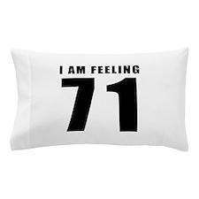 I am feeling 71 Pillow Case
