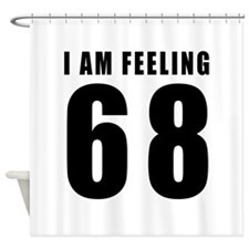 I am feeling 68 Shower Curtain
