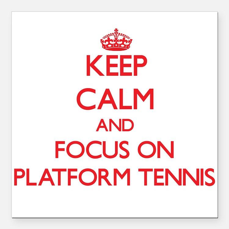 Keep calm and focus on Platform Tennis Square Car