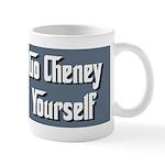 go Cheney Yourself Mug
