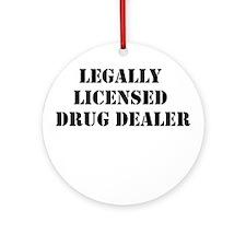 Legally Licensed Drug Dealer Ornament (Round)