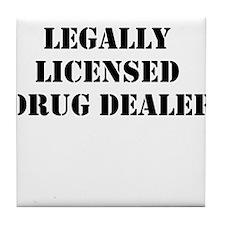 Legally Licensed Drug Dealer Tile Coaster