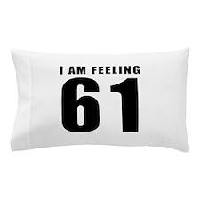 I am feeling 61 Pillow Case