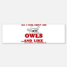 All I care about are Owls Bumper Bumper Bumper Sticker