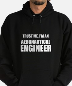 Trust Me, Im An Aeronautical Engineer Hoodie