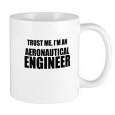 Trust Me, Im An Aeronautical Engineer Mugs
