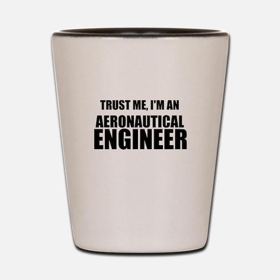 Trust Me, Im An Aeronautical Engineer Shot Glass
