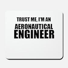 Trust Me, Im An Aeronautical Engineer Mousepad