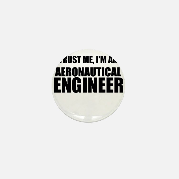 Trust Me, Im An Aeronautical Engineer Mini Button
