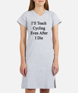 I'll Teach Cycling Even After I Women's Nightshirt