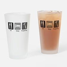 Eat Sleep Prospecting Drinking Glass