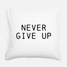 NEVER GIVE UP Square Canvas Pillow