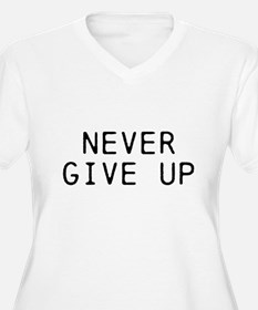 NEVER GIVE UP Plus Size T-Shirt
