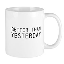 Better Than Yesterday Mugs