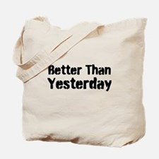 Better Than Yesterday Tote Bag