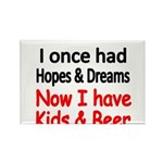 I once had HOPES DREAMS..Now I have Kids beer Magn