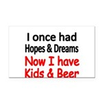 I once had HOPES DREAMS..Now I have Kids beer Rect