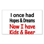 I once had HOPES DREAMS..Now I have Kids beer Stic