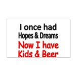 I once had HOPES DREAMS..Now I have Kids beer Wall