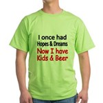 I once had HOPES DREAMS..Now I have Kids beer T-Sh