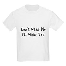 Dont Wake Me - Ill Wake You T-Shirt