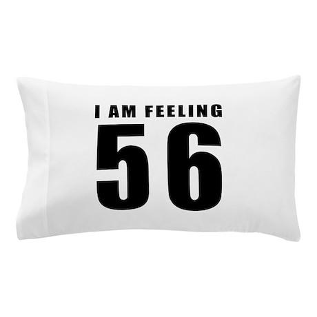 I am feeling 56 Pillow Case