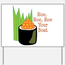 Roe, Roe, Roe Your Boat Yard Sign