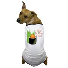 This Is How I Roe Dog T-Shirt