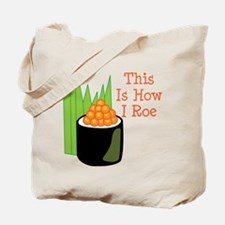 This Is How I Roe Tote Bag