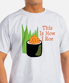 This Is How I Roe T-Shirt