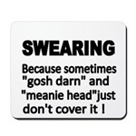 SWEARING. ..Because gosh darn and meanie head just