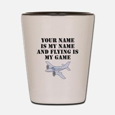 Flying Is My Game (Custom) Shot Glass