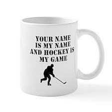 Hockey Is My Game (Custom) Mugs