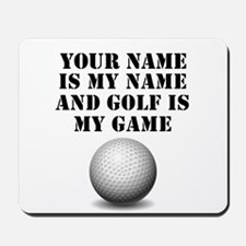 Golf Is My Game (Custom) Mousepad