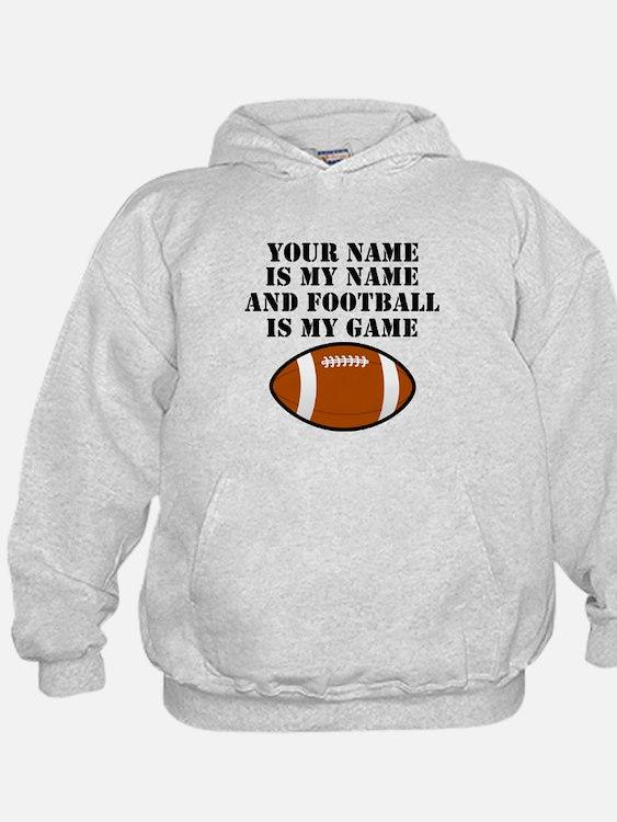 Football Is My Game (Custom) Hoodie