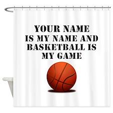 Basketball Is My Game (Custom) Shower Curtain